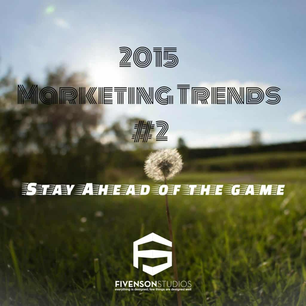 #2 OF THE TOP 7 MARKETING TRENDS TO STAY AHEAD OF THE GAME(Ann Arbor Michigan Graphic Design Company)